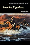 Frontier Regulars: The United States Army and the Indian, 1866-1891 - Robert M. Utley