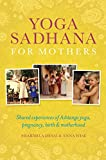 Image de Yoga Sadhana for Mothers: Shared experiences of Ashtanga yoga, pregnancy, birth and motherhood (English Edition)