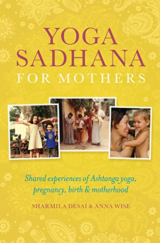 Yoga Sadhana for Mothers: Shared experiences of Ashtanga yoga, pregnancy, birth and motherhood (English Edition)
