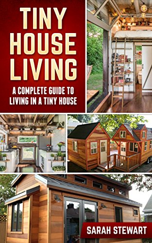 Tiny Houses: A Complete Guide to Living in a Tiny House (English Edition)