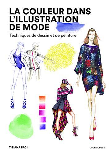 La couleur dans l'illustration de mode - Techniques de dessin et de peinture par Tiziana Paci