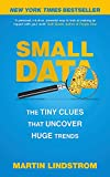 Small Data: The Tiny Clues That Uncover Huge Trends: The Tiny Clues That Uncover Huge Trends: New York Times Bestseller