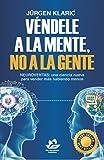 Véndele a la mente, no a la gente: Neuroventas: una ciencia nueva para vender más hablando menos (Marketing y ventas) (Spanish Edition)