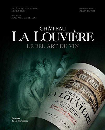 Château La Louvière : Le bel art du vin par  Hélène Brun-Puginier, Didier Ters