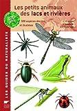Les petits animaux des lacs et rivières - 500 espèces décrites et illustrées