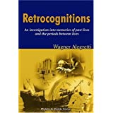 Retrocognitions: An Investigation into Memories of Past Lives and the Period Between Lives by Wagner Alegretti (2004-05-02)