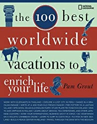 The 100 Best Worldwide Vacations to Enrich Your Life by Pam Grout (2008-05-20)