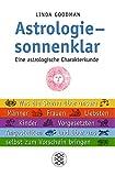 Astrologie - sonnenklar: Eine astrologische Charakterkunde Was die Sterne über unsere Männer, Frauen, Liebsten, Kinder, Vorgesetzten, Angestellten und über uns selbst zum Vorschein bringen