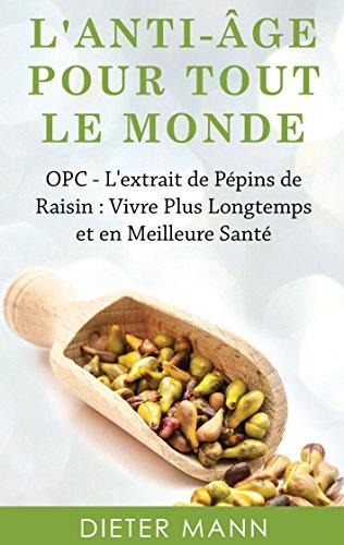 Couverture du livre L'anti-âge Pour Tout Le Monde: OPC - L'extrait de Pépins de Raisin : Vivre Plus Longtemps et en Meilleure Santé