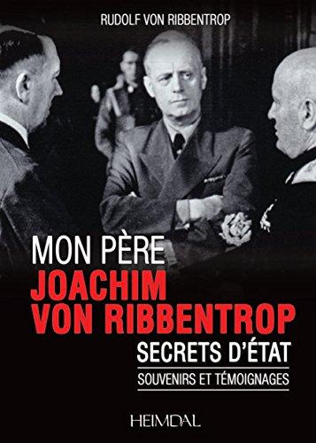 Mon père Joachim von Ribbentrop : Secrets d'Etat. Souvenirs et témoignages