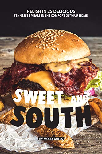 Sweet and South: Relish in 25 Delicious Tennessee Meals in the Comfort of your Home (English Edition) - Land-relish
