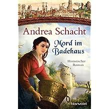 Mord im Badehaus: Historischer Roman (Myntha, die Fährmannstochter, Band 4)