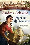 Mord im Badehaus: Historischer Roman (Myntha, die Fährmannstochter, Band 4) von Andrea Schacht