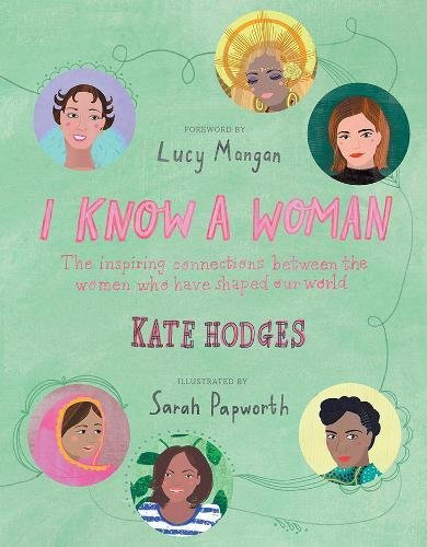 I Know a Woman: The inspiring connections between the women who have shaped our world por Kate Hodges