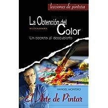 La Obtencion del Color: Un secreto al descubierto: Volume 1 (El Arte de Pintar)
