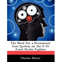 The Need for a Permanent Gun System on the F-35 Joint Strike Fighter