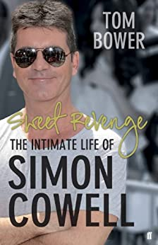Sweet Revenge: The Intimate Life of Simon Cowell by [Bower, Tom]