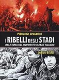 I ribelli degli stadi. Una storia del movimento ultras italiano