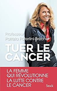 Tuer le cancer par Patrizia Paterlini-Bréchot