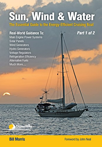 Sun, Wind, & Water - Part 1 of 2: The Essential Guide to the Energy-Efficient Cruising Boat (Sun, Wind, & Water: The Essential Guide to the Energy-Efficient Cruising Boat) (English Edition)