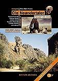 Die Neandertaler - Feuer im Eis: 250000 Jahre europäische Geschichte -
