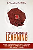 #10: Python Machine Learning: Comprehensive guide with essential principles of machine learning (Beginner's guide)