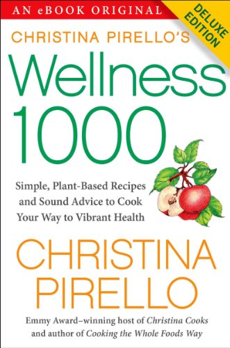 christina-pirellos-wellness-1000-deluxe-simple-plant-based-recipes-and-sound-advice-to-cook-your-way