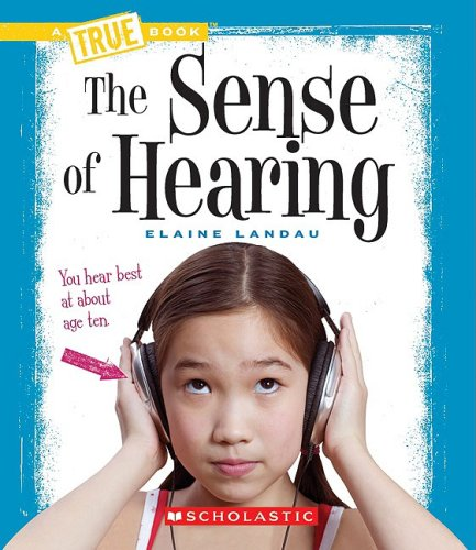 The Sense of Hearing (A True Book)