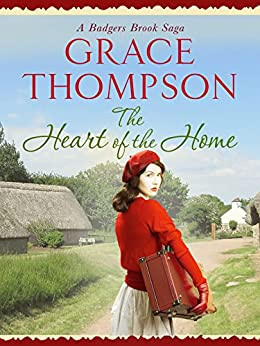 The Heart of the Home (Badgers Brook Saga Book 4) by [Thompson, Grace]
