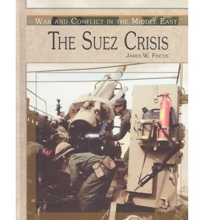 [( The Suez Crisis )] [by: James W Fiscus] [Feb-2004]