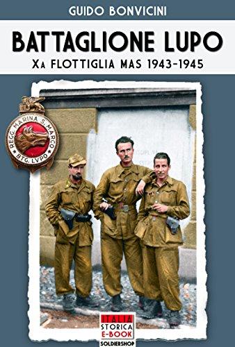 Battaglione Lupo - Xa Flottiglia MAS 1943-1945 (Italia Storica Ebook Vol. 41)