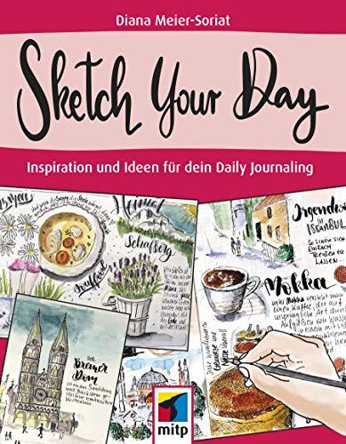 Sketch Your Day: Inspiration und Ideen für dein Daily Journaling (mitp Kreativ)