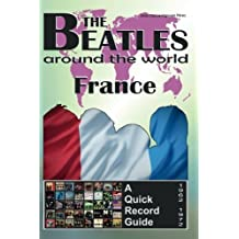 The Beatles - France - A Quick Record Guide: Full Color Discography (1962-1972) (The Beatles Around The World) (Volume 7) by Juan Carlos Irigoyen P??rez (2016-07-05)