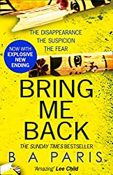 Bring Me Back: The gripping Sunday Times bestseller now with an explosive new ending!