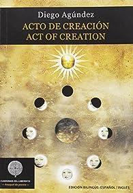 ACTO DE CREACIÓN / ACT OF CREATION par DIEGO AGÚNDEZ CALVO
