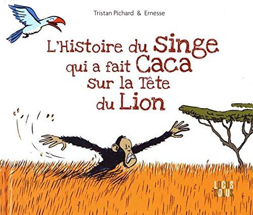 Histoire du singe qui a fait caca sur la tête du lion