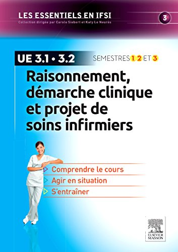 Raisonnement, démarche clinique et projet de soins infirmiers: U.E 3.1 et 3.2 - Semestres 1, 2 et 3