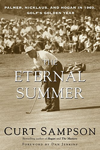 The Eternal Summer: Palmer, Nicklaus, and Hogan in 1960, Golf's Golden Year por Curt Sampson