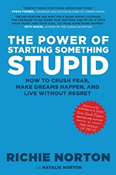 The Power of Starting Something Stupid: How to Crush Fear, Make Dreams Happen, and Live without Regret von [Norton, Richie, Norton, Natalie]