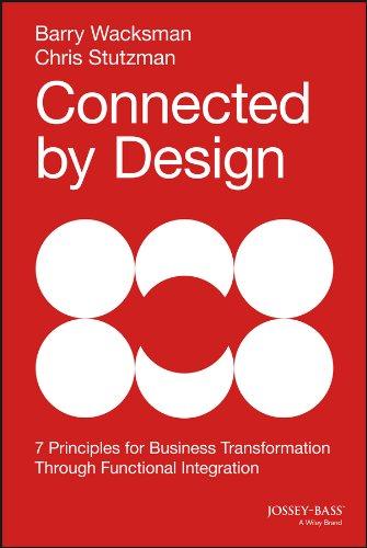 Connected by Design: Seven Principles for Business Transformation Through Functional Integration (English Edition)