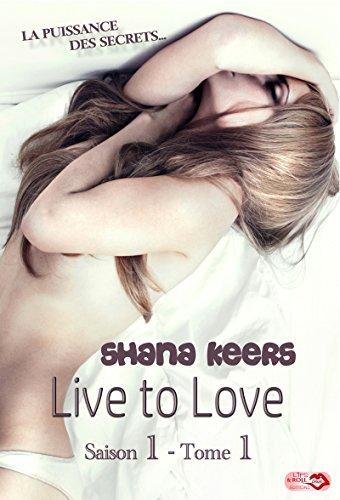 Live to love - Saison 1 - Tome 1: La puissance des secrets par [Keers, Shana]