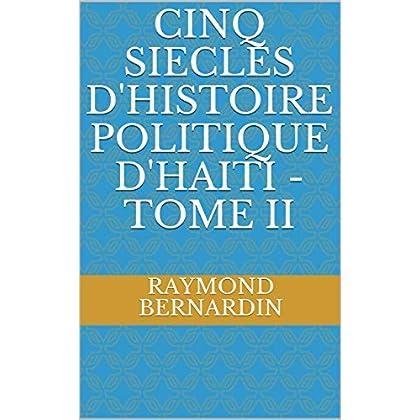 Cinq Siecles d'Histoire Politique d'Haiti - Tome II
