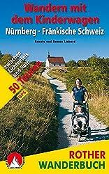 Wandern mit dem Kinderwagen Nürnberg - Fränkische Schweiz: zwischen Lichtenfels und Roth. 50 Touren. Mit GPS-Tracks (Rother Wanderbuch)