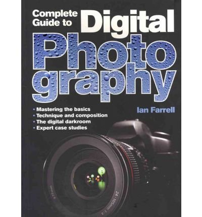 [(A Complete Guide to Digital Photography )] [Author: Ian Farrell] [Oct-2011]