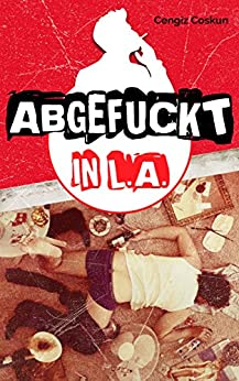 Abgefuckt in L.A. (German Edition) by [Coskun, Cengiz]