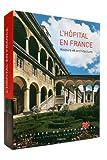 L'HOPITAL EN FRANCE, HISTOIRE ET ARCHITECTURE
