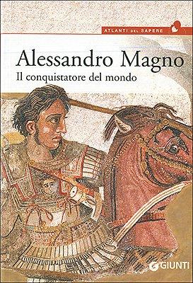 Alessandro Magno. Il conquistatore del mondo di ATLANTI DEL SAPERE