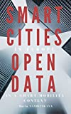 Smart Cities: Smart Cities in Europe - Open Data in a Smart Mobility context (Big Data, Transparency, Urbanism, Transportation, Sustainable Cities, Innovations, ... Governance, e-government) (English Edition)