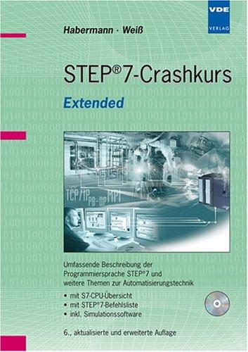 STEP7-Crashkurs Extended: Umfassende Beschreibung der Programmiersprache STEP7 und weitere Themen zur Automatisierungstechnik mit S7-CPU-Übersicht, ... inkl. Simulationssoftware (mit Vollversion)