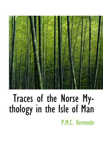 Traces of the Norse Mythology in the Isle of Man by P.M.C. Kermode (2009-04-29)